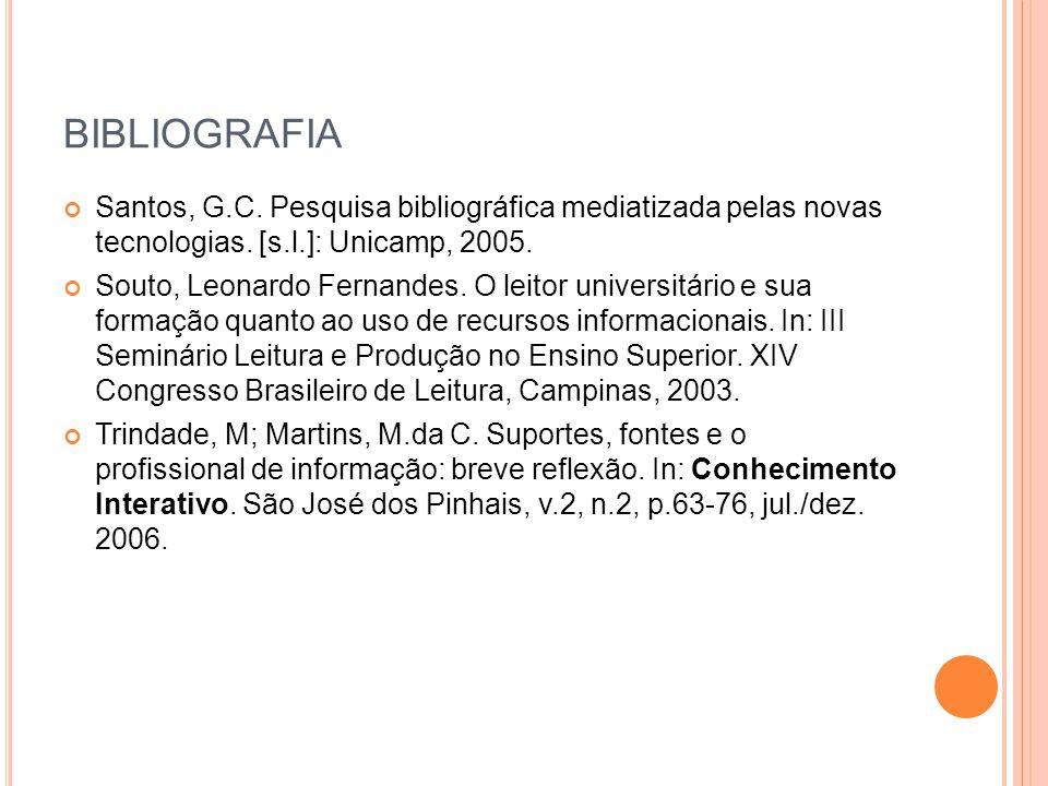 BIBLIOGRAFIA Santos, G.C. Pesquisa bibliográfica mediatizada pelas novas tecnologias. [s.l.]: Unicamp, 2005.
